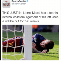 Memes, Soon..., and SportsCenter: a SportsCenter  SO Sports Center  THIS JUSTIN: Lionel Messi has a tear in  internal collateral ligament of his left knee  & will be out for 7-8 weeks. Get well soon LeoMessi 😕❤️