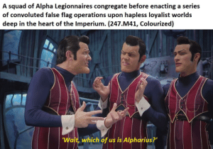 Somewhere, deep down in each of our beings, we are Alpharius: A squad of Alpha Legionnaires congregate before enacting a series  of convoluted false flag operations upon hapless loyalist worlds  deep in the heart of the Imperium. (247.M41, Colourized)  'Wait, which of us is Alpharius?' Somewhere, deep down in each of our beings, we are Alpharius