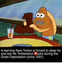 timberland boots: A starving New Yorker is forced to deep fry  and eat his Timberland Boots during the  Great Depression (circa 1931)