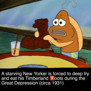 Timberland, Boots, and Depression: A starving New Yorker is forced to deep fry  and eat his Timberland Boots during the  Great Depression (circa 1931) Yum