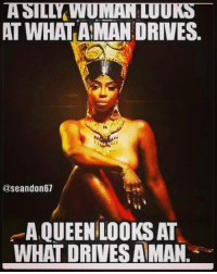 Real recognize real 💯💯💯: A STILYWUMANLUUKS  AT WHATAMAN DRIVES  aseandon67  A QUEEN LOOKS AT  WHAT DRIVES AMAN Real recognize real 💯💯💯