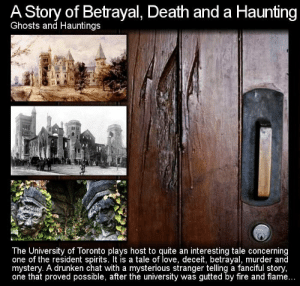 https://t.co/WUzqtzmROR: A Story of Betrayal, Death and a Haunting  Ghosts and Hauntings  The University of Toronto plays host to quite an interesting tale concerning  one of the resident spirits. It is a tale of love, deceit, betrayal, murder and  mystery. A drunken chat with a mysterious stranger telling a fanciful story,  one that proved possible, after the university was gutted by fire and flame... https://t.co/WUzqtzmROR