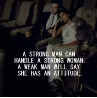 Strong, Attitude, and A Strong Woman: A STRONG MAN CAN  HANDLE A STRONG WOMAN  A WEAK MAN WILL SAY  SHE HAS AN ATTITUDE