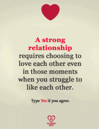 Love, Memes, and Struggle: A strong  relationship  requires choosing to  love each other even  in those moments  when you struggle to  like each other.  Type Yes if you agree.  RELATIONSHIP  QUOTES