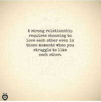 Love, Struggle, and Strong: A strong relationship  requires choosing to  love each other even in  those moments when you  struggle to like  each other.
