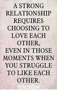 Love, Memes, and Struggle: A STRONG  RELATIONSHIP  REQUIRES  CHOOSING TO  LOVE EACH  OTHER,  EVEN IN THOSE  MOMENTS WHEN  YOU STRUGGLE  TO LIKE EACH  OTHER