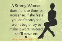Memes, Work, and Time: A Strong Woman  doesn't have time for  nonsense. If she feels  you don't care, she  won't beg or try to  make it work, instead,  she'll move on <3