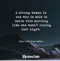 """Crying, Smile, and Strong: A strong woman is  one who is able to  smile this morning  like she wasn't crying  last night.  Type """"yess if you agree!  Ruotes Gate"""