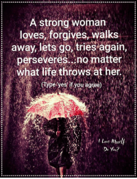 Life, Memes, and Strong: A strong woman  loves, forgives, walks  away lets go, tries again,  perseveres Ano matter  What life throws at her  Lone nbsc  Do you?