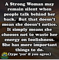 """Energy, Memes, and Http: A. Strong Woman may  remain silent Twhen  people talk behind her  back. But that doesn't  mean she doesn't notice.  It simply means she  chooses not to waste her  energy on foolishness.  She has more important  things to do.  Ctype """"yes"""" if you agree)  Understanding  Compassion If you've ever wanted to make your ex crave to have you back, I'll show you exactly what to do and what to say to get your ex lover back in your arms… http://bit.ly/2ndChanceone"""