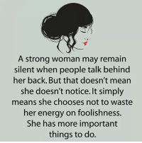 Energy, Life, and Love: A strong woman may remain  silent when people talk behind  her back. But that doesn't mean  she doesn't notice. It simply  means she chooses not to waste  her energy on foolishness.  She has more important  things to do. tag someone Check out all of my prior posts⤵🔝 Positiveresult positive positivequotes positivity life motivation motivational love lovequotes relationship lover hug heart quotes positivequote positivevibes kiss king soulmate girl boy friendship dream adore inspire inspiration couplegoals partner women man