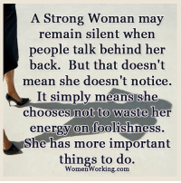 Energy, Memes, and Http: A Strong Woman may  remain silent when  people talk behind her  back. But that doesn't  mean she doesn't notice.  It simply means she  chooses not to waste her  energy on foolishness  She has more important  things to do.  Women working.com Do you know what's holding you back from #success? Many people don't. Take this Quiz to learn what it is. Check it out by clicking here: http://bit.ly/success333