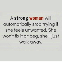 Memes, Strong, and A Strong Woman: A strong woman will  automatically stop trying if  she feels unwanted. She  won't fix it on beg, she'll just  walk away