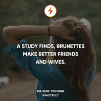 😆 — Source: http:-www.telegraph.co.uk-news-uknews-3283462-Blondes-make-good-girlfriends-but-brunettes-are-better-wives.html: A STUDY FINDS, BRUNETTES  MAKE BETTER FRIENDS  AND WIVES.  THE MORE YOU KNOW  @FACTBOLT 😆 — Source: http:-www.telegraph.co.uk-news-uknews-3283462-Blondes-make-good-girlfriends-but-brunettes-are-better-wives.html