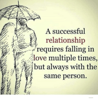 Relationships, Person, and Times: A successful  relationship  uires falling in  Teq  ove multiple times,  but always with the  same person