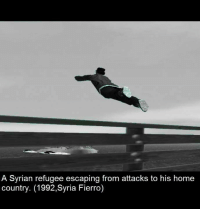 Syrian Refugee: A Syrian refugee escaping from attacks to his home  country. (1992,Syria Fierro)