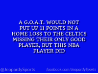 """Who is: LeBron James?"" #JeopardySports #NBAPlayoffs https://t.co/wTSx9gqmrI: A T. WOULD NOT  PUT UP 11 POINTS IN A  HOME LOSS TO THE CELTICS  MISSING THEIR ONLY GOOD  PLAYER, BUT THIS NBA  PLAYER DID  @Jeopardy Sports  facebook.com Sports ""Who is: LeBron James?"" #JeopardySports #NBAPlayoffs https://t.co/wTSx9gqmrI"