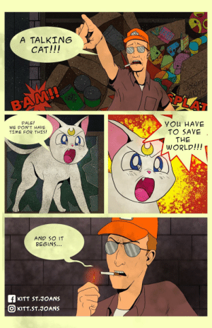 Dale Must Save Us From The Negaverse [OC]: A TALKING  CAT!!!  Cosephe  46/5  PLAT  BAM!!  DALE!  WE DON'T HAVE  TIME FOR THIS!  YOu HAVE  TO SAVE  THE  WORLD!!!  AND SO IT  BEGINS..  f KITT ST.JOANS  O KITT.ST.JOANS Dale Must Save Us From The Negaverse [OC]