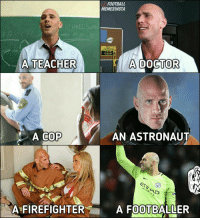 Doctor, Memes, and Teacher: A TEACHER  A COP  A FIREFIGHTER  FOOTBALL  MEMESINSTA  A DOCTOR  AN ASTRONAUT  A FOOTBALLER Johnny Sins! 😂