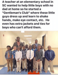 "Memes, Elementary, and 🤖: A teacher at an elementary school in  SC wanted to help little boys with no  dad at home so he started a  ""Gentleman's Club"" where these little  guys dress up and learn to shake  hands, make eye contact, etc. He  even has extra jackets and ties for  boys who can't afford them. Gentlemen's club 👍"