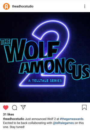 At long last....they did I it...they actually did it!: A theadhocstudio  WOLF  AMONGUS  THE  A TELLTALE SERIES  31 likes  theadhocstudio Just announced Wolf 2 at #thegameawards.  Excited to be back collaborating with @telltalegames on this  one. Stay tuned! At long last....they did I it...they actually did it!