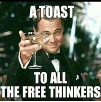 a toast: A TOAST  TO ALL  THE FREE THINKERS