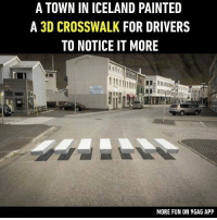 9gag, Funny, and Memes: A TOWN IN ICELAND PAINTED  A 3D CROSSWALK FOR DRIVERS  TO NOTICE IT MORE  TTE  MORE FUN ON 9GAG APP Sadly, it only works on one side. Follow @9gag for more funny memes. 9gag Iceland design cool