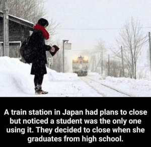 School, Japan, and Train: A train station in Japan had plans to close  but noticed a student was the only one  using it. They decided to close when she  graduates from high school. Wholesome Japan