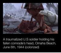Head, Beach, and France: A traumatized U.S soldier holding his  fallen comrade's head, Omaha Beach,  June 6th, 1944 (colorized) Normandy, France (1944)