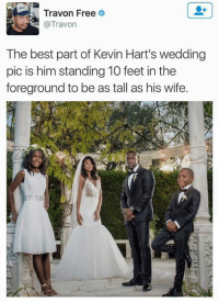 foreground: A Travon Free  @Travon  The best part of Kevin Hart's wedding  pic is him standing 10 feet in the  foreground to be as tall as his wife