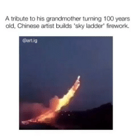 """Absolutely incredible, goodnight: A tribute to his grandmother turning 100 years  old, Chinese artist builds 'sky ladder"""" firework.  @art ig Absolutely incredible, goodnight"""