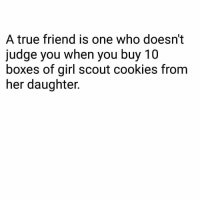 win-win situation 👯 (@totallylivingthedream): A true friend is one who doesn't  judge you when you buy 10  boxes of girl scout cookies from  her daughter win-win situation 👯 (@totallylivingthedream)