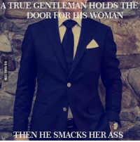 Memes, 🤖, and The Doors: A TRUE GENTLEMAN HOLDS  THE  DOOR FOR HIS WOMAN  THEN HE SMACKS HER ASS 👍💕