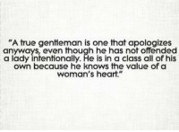 """https://t.co/P3HisHy9Jt: """"A true gentleman is one that apologizes  anyways, even though he has not offended  a lady intentionally. He is in a class all of his  own because he knows the value of a  woman's heart."""" https://t.co/P3HisHy9Jt"""