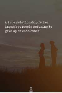True, Relationship, and People: A true relationship is two  imperfect people refusing to  give up on each other  REAT