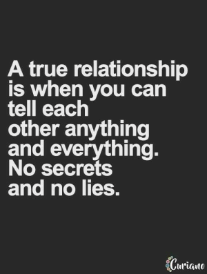 Memes, True, and 🤖: A true relationship  is when you can  tell each  other anything  and everything  No secrets  and no lies.