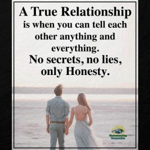 Memes, True, and Compassion: A True Relationship  is when you can tell each  other anything and  everything.  No secrets, no lies,  only Honesty.  Undsastanding Understanding Compassion <3