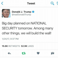 Butthurt, Msnbc, and Conservative: a  Tweet  Donald J. Trump  arealDonald Trump  Big day planned on NATIONAL  SECURITY tomorrow. Among many  other things, we will build the wall!  1/24/17, 9:37 PM  15.8K  RETWEETS  52.9K  LIKES BOI 👏 Trump is gettin' it done and the liberals are losing their minds... I've been laughing my ass off at all the talking turds on CNN and MSNBC 😂 BUTTHURT buildthatwall deplorables liberals libbys democraps liberallogic liberal ccw247 conservative constitution presidenttrump nobama stupidliberals merica america stupiddemocrats donaldtrump trump2016 patriot trump yeeyee presidentdonaldtrump draintheswamp makeamericagreatagain trumptrain maga Add me on Snapchat and get to know me. Don't be a stranger: thetypicallibby Partners: @tomorrowsconservatives 🇺🇸 @too_savage_for_democrats 🐍 @thelastgreatstand 🇺🇸 @always.right 🐘 TURN ON POST NOTIFICATIONS! Make sure to check out our joint Facebook - Right Wing Savages Joint Instagram - @rightwingsavages Joint Twitter - @wethreesavages Follow my backup page: @the_typical_liberal_backup