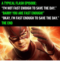 """Hate to say it but I feel this is lowkey true 🙄⚡️ follow @marvelousfacts for Marvel posts!: A TYPICAL FLASH EPISODE:  """"I'M NOT FAST ENOUGH TO SAVE THE DAY.""""  """"BARRY YOU ARE FAST ENOUGH!""""  """"OKAY, I'M FAST ENOUGH TO SAVE THE DAY.""""  THE END Hate to say it but I feel this is lowkey true 🙄⚡️ follow @marvelousfacts for Marvel posts!"""