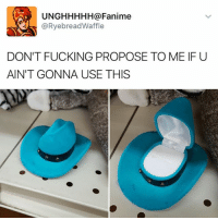 Fucking, Memes, and 🤖: A UNG HHHHH Fanime  @Rye bread Waffle  DON'T FUCKING PROPOSE TO ME IF U  AIN'T GONNA USE THIS Do they make bigger ones that could hold a bottle of ranch dressing? 🥗