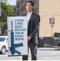 Memes, 🤖, and Weapon: A UTERUS  IS MORE  HEAVILY  REGULATED  THAN AN  ASSAULT  WEAPON