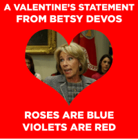 Memes, 🤖, and Violet: A VALENTINE'S STATEMENT  FROM BETSY DEVOS  ROSES ARE BLUE  VIOLETS ARE RED