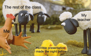 Teacher, MeIRL, and Rest: @a.valid_username  The rest of the class  Мy  teacher  Мe  Horrible presentation  I made the night before Meirl