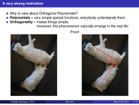 meow IRL +-x÷: A very strong motivation  o Why to care about Orthogonal Polynomials?  Polynomials  very simple special functions, everybody understands them  o Orthogonality makes things simple,  moreover, this phenomenon naturally emerge in the real life:  Proof:  OPs Intro  Frantisek Stampach (CTU)  May 18-24, 2014  3 45 meow IRL +-x÷