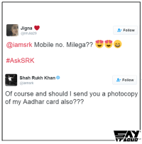 Slayed it 😂: a Vigna  Follow  almJia29  aiamsrk Mobile no. Milega??  #Ask SRK  Shah Rukh Khan  Follow  @iamsrk  Of course and should I send you a photocopy  of my Aadhar card also???  CZAY  in Slayed it 😂