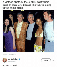 Funny, X-Men, and Ian McKellen: A vintage photo of the X-MEN cast where  none of them are dressed like they're going  to the same place.  8:23 PM-13 Aug 2017  Ian McKellen .  @lanMcKellen  Follow  no comment Lemme get that faux-wood duraflame triple breasted suit 🔥