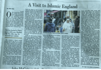 "America, Apparently, and Asian: A Visit to Islamic England  By Andy Ngo  brant and filled with young men  Ro  echoed through the neighborhood.  Muslims walked in one direction  jumu'ah, Friday prayer, while non  Muslims went the opposite way  Each group kept its distance and  avoided eye contact with the othe  A sign was posted on a pole: ""Alco  0  coming and going. We  church, which was closed and de  crepit, with a window that had been  vandalized with eggs. We squeezed  by hundreds of residents busy pre  paring for the Eid al-Adha holiday  Girls in hijabs gathered around ta  bles to paint henna designs on their  hands. All the businesses had a reli  gious flair: The eateries were halal  the fitness center was sex-segre  gated, and the boutiques displayed  outfits on mannequins  Pakistani flags flew high and proud.  London  ther tourists may remem-  ber London for its spec-  tacular sights and history,  Is-  lam. When I was visiting  the U.K. as a teenager in 2006, I got hol restricted zone  n an East London marke  Women and girls were dressed in  There I saw a group of women wear-  ing head-to-toe black cloaks. I froze,  onfused and intimidated by the  t was my first en-  counter with the niqab, which covers  hijabs, niqabs and abayas (robe  Some of the males wore skullcaps  and thawbs, Arabic tunics, with  their trousers tailored just above the  ankles as per Muhammad's examp  rything but a woman's eye  I never saw a Union Jack.  of Riyadh, a testament to the Arabi  The men finally led me to a dis  creet building that housed a small  Islamic center. They spoke privately  to its imam. I was led upstairs to see  him. The imam asked me if I was  prepared to convert. Apparently  miscommuni  cation with the young men. I told  the imam I wasn't ready for that  but I would appreciate any literature  r saw the Islamic Shari'a I could take home. He led me to a  zation of Britain's South Asian Mus  lims. At the barbershop, women  waited outside under the hot sun  Muslims headed to Friday  prayer while non-Muslims  went the other way. No  Residents of Luton, England, 30 miles north of London.  while their sons and husbands were  groomed.  rather not talk about it,"" he replied.  and madrassa (school), just before  afternoon prayer time. A group of  girls in robes and veils walked  around back, toward the dumpst  where the women's entrance is lo-  e made eye contact.  Inside the East London Mosque, I was there that day  on  there had been some  visitors were expected to dress ""mod Forty-eight hours l  estly."" Headscarves were provided at  reception for any woman who  showed up without one. A kind man  I woke up  to the news that a car had rammed  Westminster security barrier. Po-  lice arrested Salih Khater, a 29-year-  heading back to the U.K. as it was on staff showed me around the men's old Sudanese refugee who had been Council of Leyton. This community bookshelf and said I could have  given asylum and British citizenship.  dress. Boris Johnson, the country's with booklets about Islam. In one, Three people were injured in the at- and legal institutions to maintain a first booklet that was in English. It  tack. London's mayor, Sadiq Khan,  a  This summer, I found myself  plunging into  former foreign secretary and Lon-  a debate over Islamic  quarters. He gave me a bag filled  has religious, educational, busine  whatever I wanted. I grabbed the  Muslims are encouraged to ""re-estab-  separate identity  was by Zakir Naik, a fundamentalist  preacher from India. ""The Qur'an  says that Hijab has been prescribed  for the women,"" the booklet ex  don's ex-mayor, wrote a column op- lish the Shari'ah,"" or Islamic law. expressed support for banning vehi  posing attempts to ban face-cover-  All this gave me pause. But I was  unprepared for what I would see  next in Luton, a small town 30 miles  from parts of Parliament  Those who ignore this mandate are  of little worth to any society  Nonetheles  Square  That night, I visited the Houses of Next I visited Leyton, another dis- north of London and the birthplace plained in one section, ""so that they  Parliament. Rifle-carrying police o  cers greeted me when I stepped out  of the Tube. The extra security was  mobilized in response to last year's  ffi- trict in East London where some of the English Defense League, are recognised as modest women  should choose to go around looking  like letter boxes."" The responses  could hardly have been more  Muslim social norms prevail. An  Arab cafe near the Tube station was  filled with men; no women were in-  I wanted to cut past the polemics car and stabbing attack in Westmin- side. An Islamic bookstore sold hi- Punjabi-speaking young men. London for Buckingham Palace, Pic  and experience London's Muslim ster by Khalid Masood, who killed jab-wearing dolls for children. The ""You've come to see Luton?"" one cadilly Circus and Big Ben. 'l re  which has held unruly anti-Muslim  demonstrations.  Mosque, I met a friendly group of  and this will also prevent them from  At the  Central  being molested  Other tourists might remember  commun  ities for myself. My first five people. Outside the station, dolls had blank, featureless faces, struggled to ask me in English. The member it for its failed multicultural  visit was to Tower Hamlets, an East there are roadblocks along Westmin- since human depictions are prohib young men asked me to follow them ism. Or perhaps this is what  London borough that is about 38%  Muslim, among the highest in the  ster Bridge and a new security fence  in front of the palace yard. I asked an  ited in conservative islam  through the town center  successful multiculturalism looks like  I stopped outside the Masjid al  Within minutes, we walked by  U.K. As I walked down Whitechapel officer about Masood's attack. Td Tawhid, a South Asian Salafi mosque three other mosques, which were vi  Mr. Ngo is an editor at Quillette"