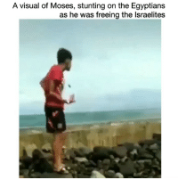Funny, Omg, and Moses: A visual of Moses, stunting on the Egyptians  as he was freeing the lsraelites Omg😂