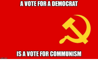 Communism: A VOTE FOR A DEMOCRAT  IS A VOTE FOR COMMUNISM  imgflip.com