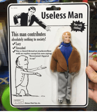 "Useless Man: A WARNING  CHOKING HAZARD n  No. 24183  Useless Man  Now with  clothing!  This man contributes  absolutely nothing to society!  /Lazy  Unwashed  Has a closed thread on stackoverflow  with no replies except his own saying:  ""Nevermind I figured  it out""  WARNING  This man is awful  b  ort Obvious Plant Toys, Inc. Useless Man"